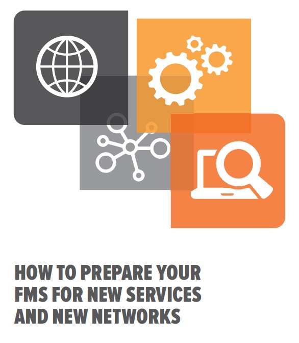 How to prepare your FMS for New Services and New Networks